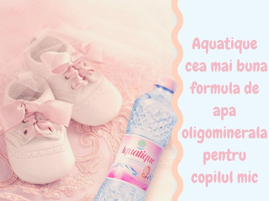 Aquatique, cea mai buna formula de apa oligominerala pentru copilul mic