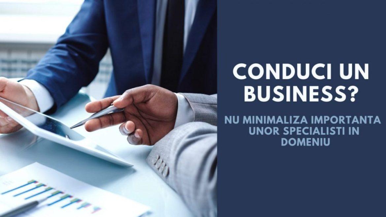 Conduci un business? Nu minimaliza importanta unor specialisti cu experienta in aceste 3 domenii!