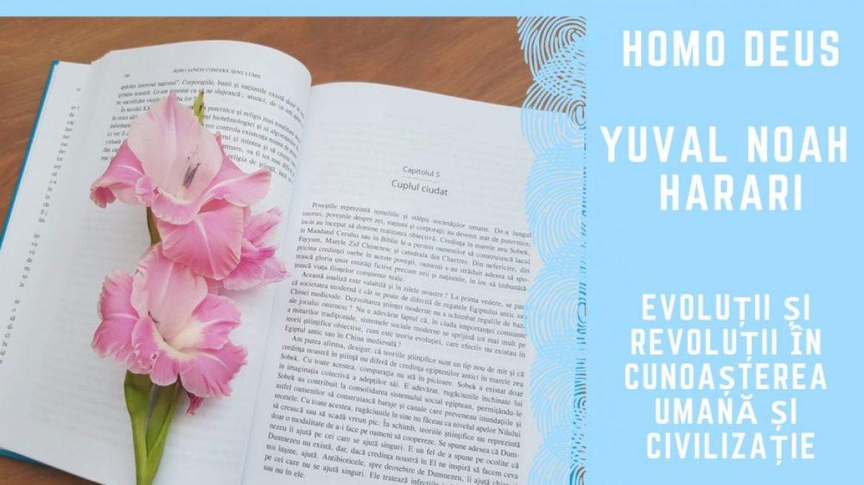 """""""Homo Deus"""" de Yuval Noah Harari. Evolutii si revolutii in cunoasterea umana si civilizatie"""