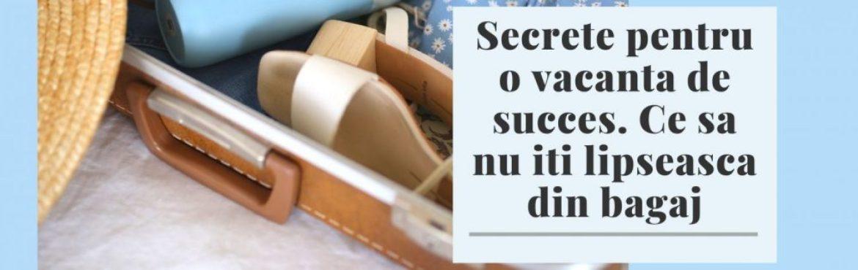 Secrete pentru o vacanta de succes. Ce sa nu iti lipseasca din bagaj