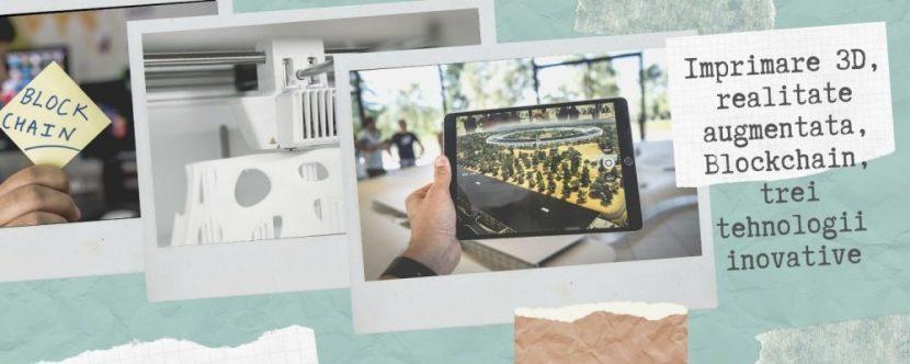 Imprimare-3D-realitate-augmentata-Blockchain-trei-tehnologii-inovative