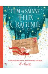 Cum a salvat Felix Craciunul – Alex T. Smith