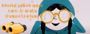 Binoclul galben magic care-ti arata frumusetea lumii