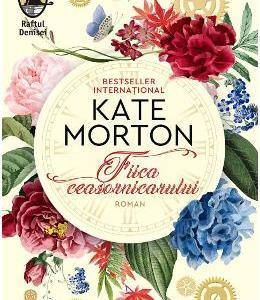 Fiica ceasornicarului - Kate Morton