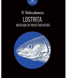 Lostrita. Antologie de proza fantastica - Vasile Voiculescu