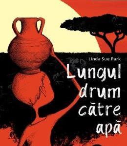 Lungul drum catre apa - Linda Sue Park