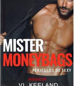 Mister Moneybags. Periculos de sexy - Vi Keeland