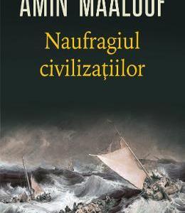 Naufragiul civilizatiilor - Amin Maalouf