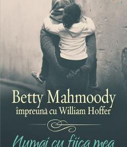 Numai cu fiica mea - Betty Mahmoody