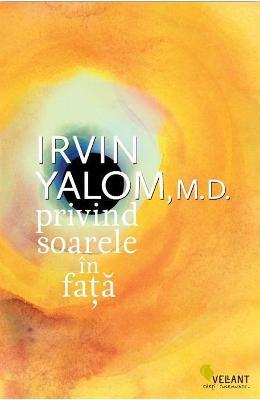 Privind soarele in fata - Irvin Yalom
