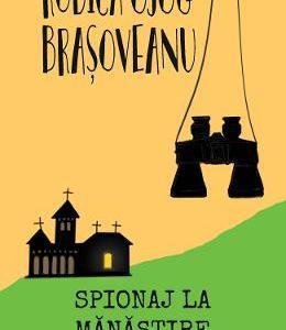 Spionaj la manastire - Rodica Ojog-Brasoveanu