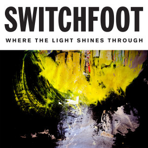 switchfoot_where_the_light_shines_through