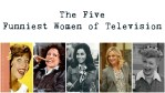 The Five Funniest Women of Television