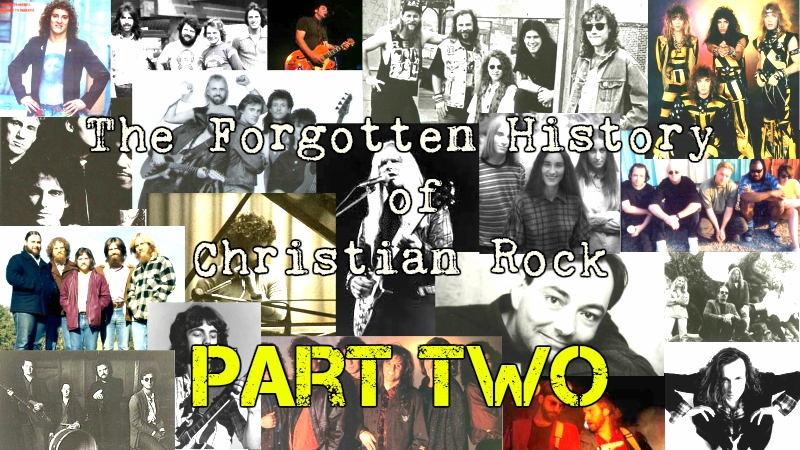 The Forgotten History of Christian Rock: Part Two