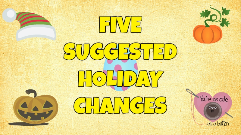 Five Suggested Holiday Changes