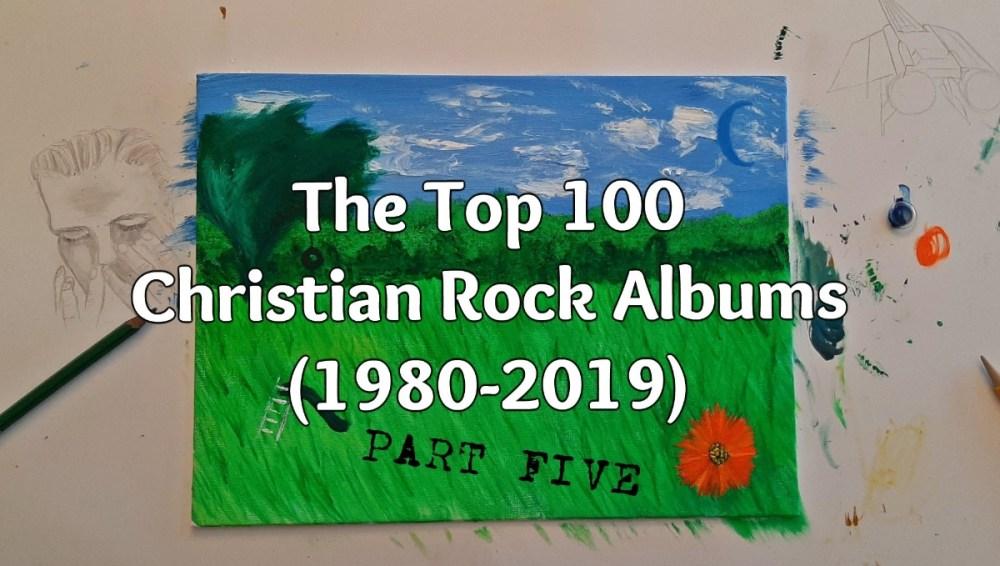 The Top 100 Christian Rock Albums (1980-2019): Part Five
