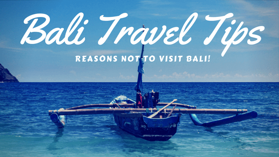 Bali Travel Tips - Reasons NOT to Visit Bali!