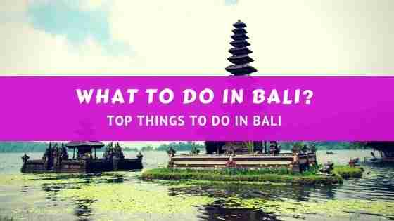 WHAT TO DO IN BALI? TOP THINGS TO DO IN BALI