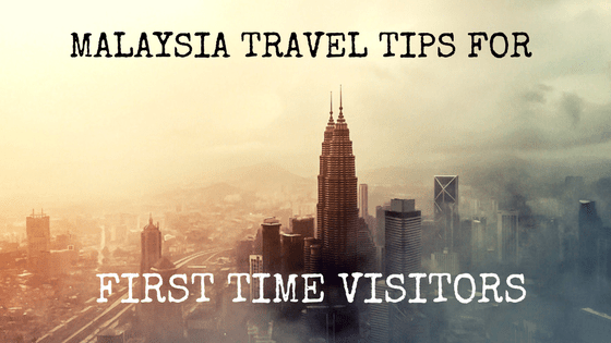 Malaysia Travel Tips for the first timer