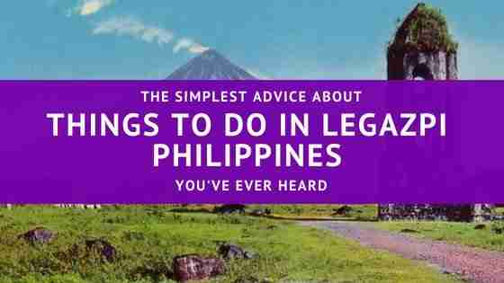 The Simplest Advice About Things To Do In Legazpi Philippines You've Ever Heard