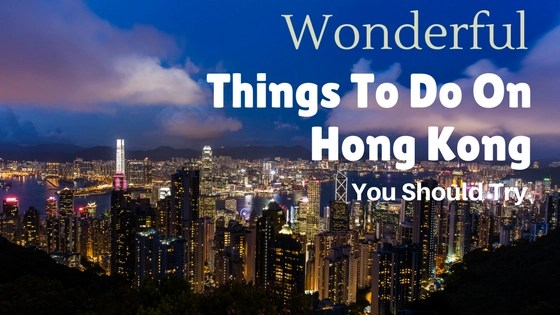 Wonderful Things To Do in Hong Kong Island You Should Try