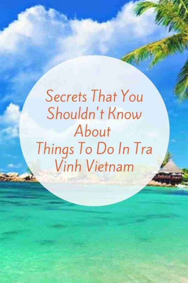Secrets That You Shouldn't Know AboutThings To Do In Tra VinhVietnam