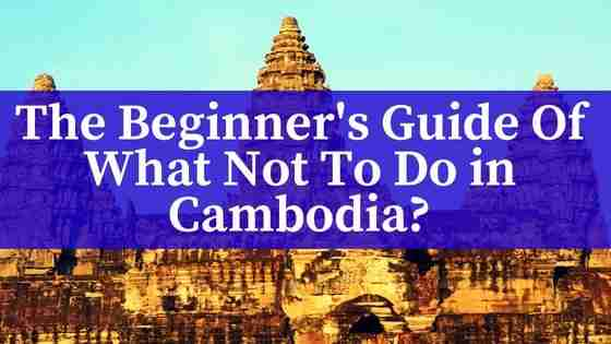 The Beginner's Guide Of What Not To Do in Cambodia?