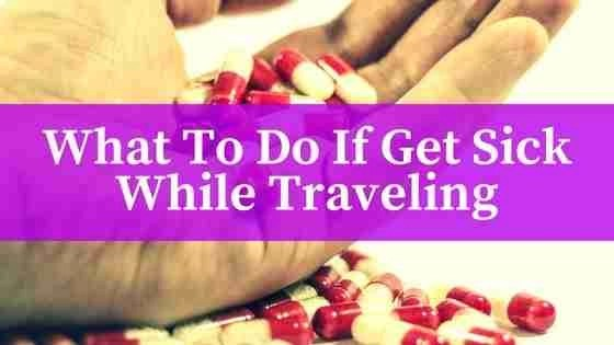 What To Do if Get Sick While Travelling