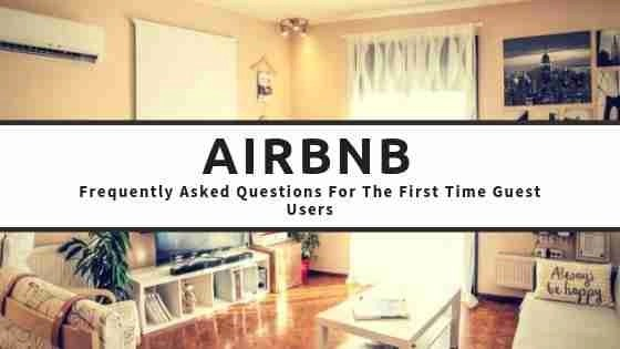 Airbnb Frequently Asked Questions For The First Time Guest Users