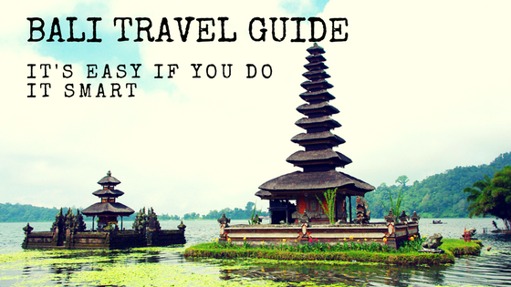 Bali Travel Guide - It's Easy If You Do It Smart