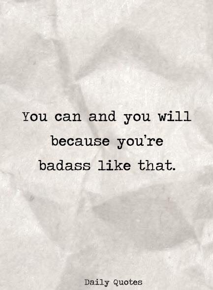 You can and you will because you're badass like that.