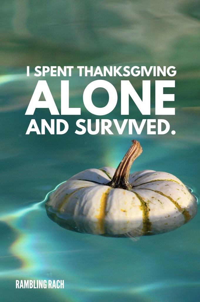 Spending the holidays alone and surviving Thanksgiving.