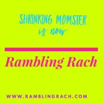 blog name change: Shrinking Momster is now Rambling Rach