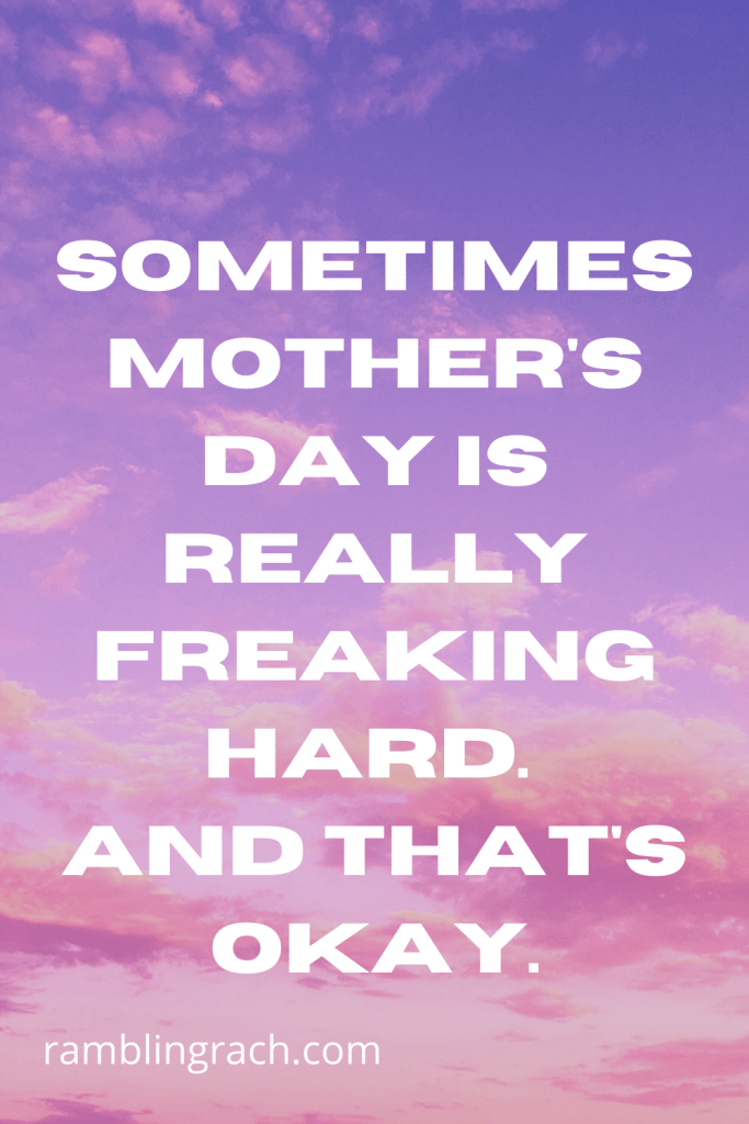 Sometimes Mother's Day sucks.  You know what else sucks sometimes? Motherhood. And having a mother sucks sometimes, too.  It can all be really complicated, confusing, frustrating, and flat-out painful.  If you relate to that, it's okay. You aren't alone.