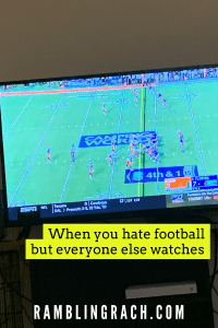 What to do when you hate football and everyone else wants to watch