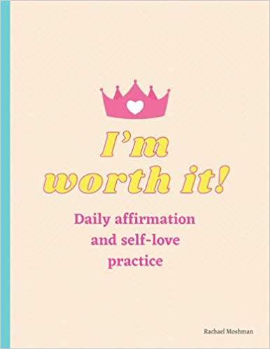 I'm Worth It! Daily Self-love and Affirmations Practice