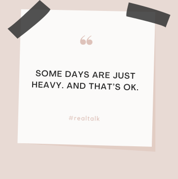 Some days are heavy. And that's okay.