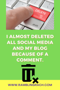 A negative comment almost caused me to delete social media and my blog.