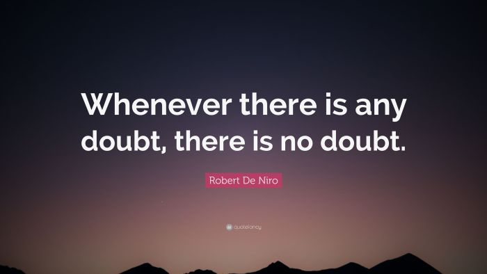 2251433-Robert-De-Niro-Quote-Whenever-there-is-any-doubt-there-is-no-doubt.jpg