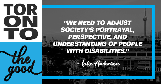 """We need to adjust society's portrayal, perspective, and understanding of people with disabilities."" - Luke Anderson"