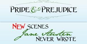 Pride and Prejudice :New Scenes Jane Austen Never Wrote