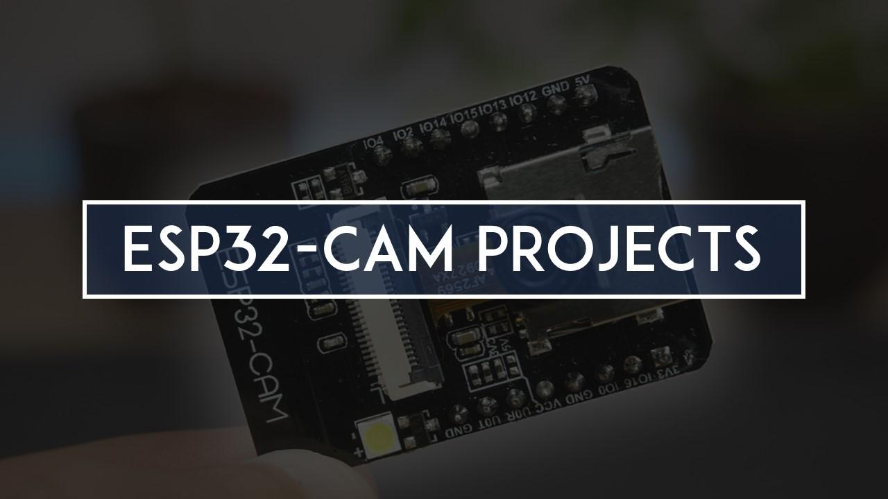 ESP32-CAM Free Projects Tutorials Guides Schematics Code Instructions Random Nerd Tutorials