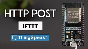 ESP32 HTTP POST with Arduino IDE IFTTT ThingSpeak