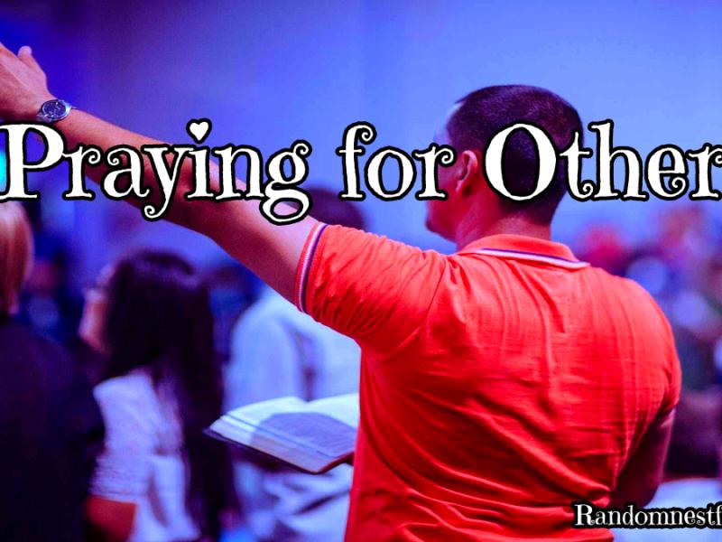 Praying for Others @randomnestfamily.org