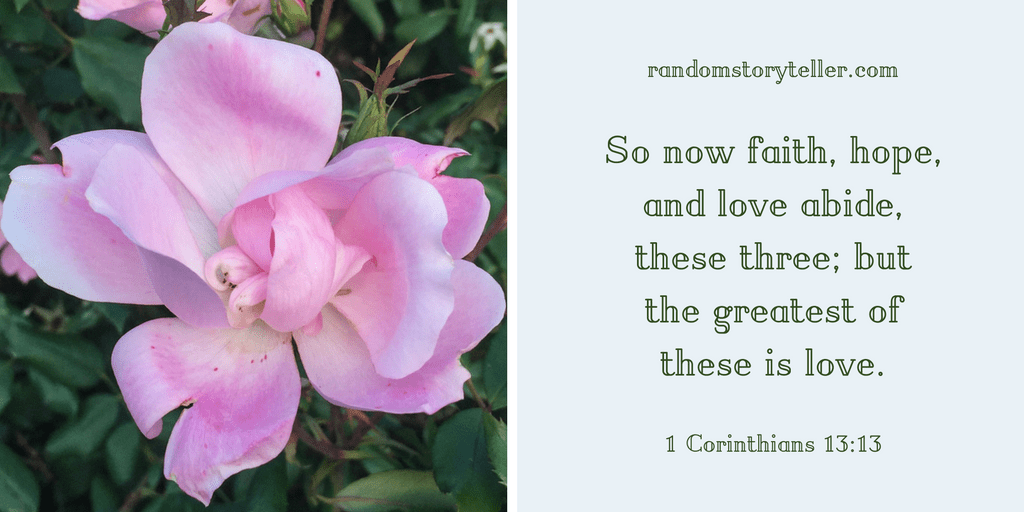 So now faith, hope, and love abide, these three; but the greatest of these is love with pink flower image