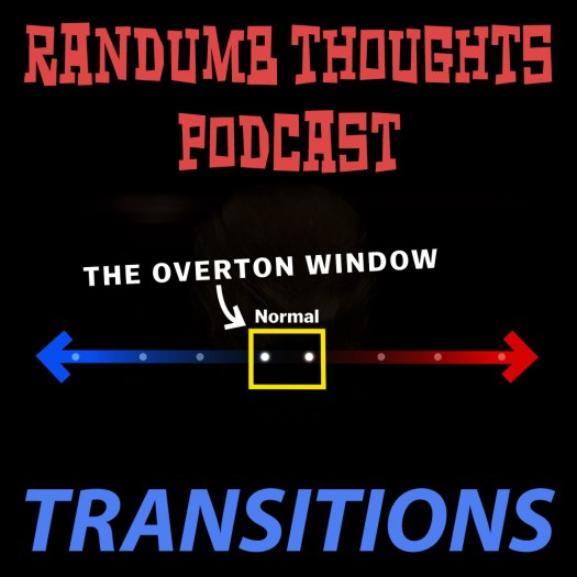 Randumb Thoughts Podcast - Transitions