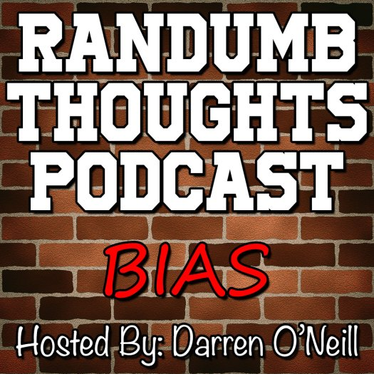 Randumb Thoughts Podcast - Episode #20 Bias