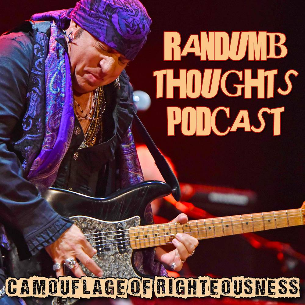 Randumb Thoughts Podcast - Episode #22 - Camoflauge of Righteousness