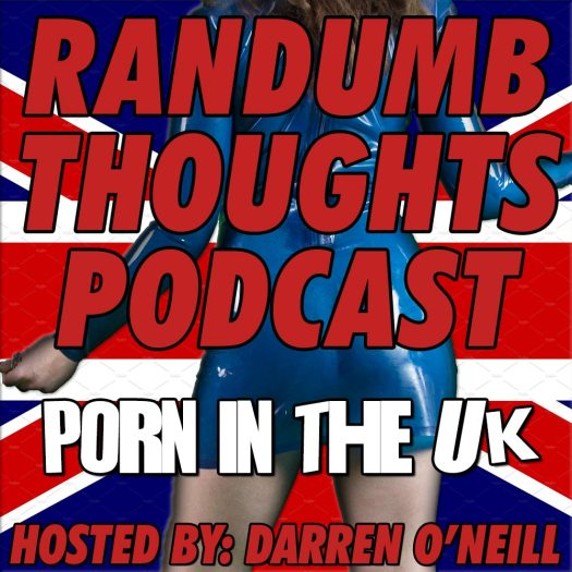 Randumb Thoughts Podcast - Episode #30 - Porn In The UK