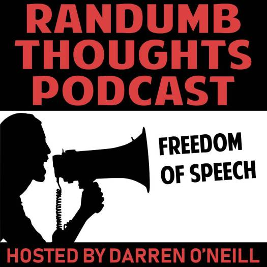 Randumb Thoughts Podcast - Episode #34 - Freedom Of Speech